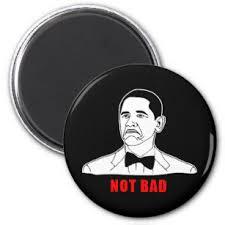 Not Bad Meme Obama - obama not bad meme home decor pets products zazzle
