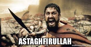 Astaghfirullah Meme - astaghfirullah the 300 make a meme