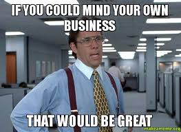 Make A Meme With Your Own Image - if you could mind your own business that would be great make a meme