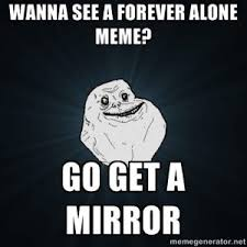 Alone Memes - 46 forever alone memes that are painfully funny and true best