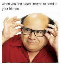 Meme Pics - when you find a dank meme to send to your friends meme on sizzle
