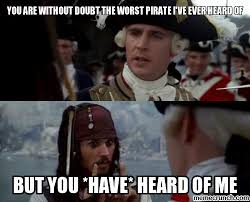 You Are A Pirate Meme - are without doubt the worst pirate i ve ever heard of