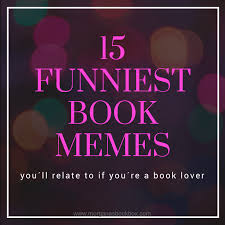 Book Of Memes - 15 funniest book memes you ll relate to if your a book lover