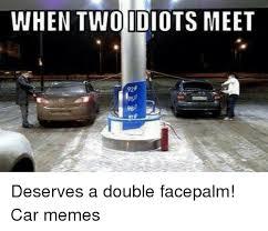 Double Facepalm Meme - when two idiots meet 92 deserves a double facepalm car memes cars