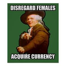 Disregard Females Acquire Currency Meme - disregard females acquire currency poster zazzle com