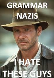 Grammer Nazi Meme - stan carey indo european jones meme grammar nazis i hate