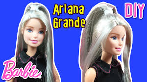 Hairstyle Diy by Ariana Grande Hair Tutorial For Barbie Doll How To Make Barbie