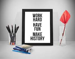 printable history quotes work hard have fun make history quote print printable poster
