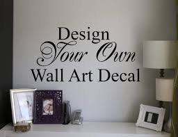 Design Your Own Quote Custom Wall Art Decal Sticker - Design your own wall art stickers