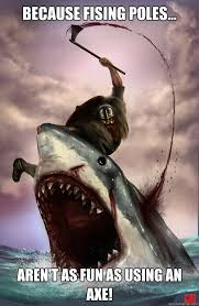 Viking Meme - because fising poles aren t as fun as using an axe badass