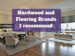 hardwood and flooring brands i recommend the flooring