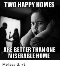 Melissa Meme - two happy homes are better than one miserable home melissa b 3