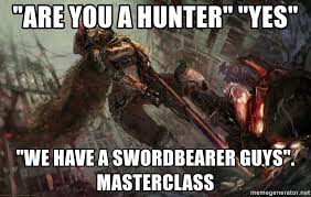 Destiny Meme - are you a hunter yes we have a swordbearer guys masterclass