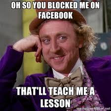 Blocked Meme - how i feel when i get blocked on facebook google search memes