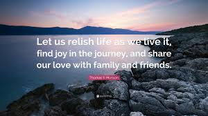 quote family joy thomas s monson quote u201clet us relish life as we live it find