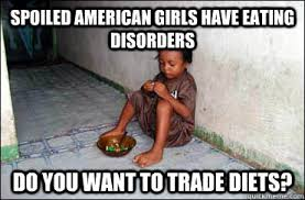 Eating Disorder Meme - spoiled american girls have eating disorders do you want to trade