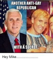 Anti Gay Meme - another anti gay republican with a secret makeamenneorg hey mike