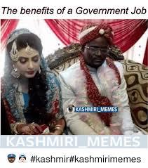 Meme Jobs - the benefits of a government job kashmiri memes kashmiri memes