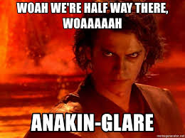 Woah We Re Halfway There Meme - woah we re half way there woaaaaah anakin glare anakin