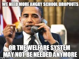 Welfare Meme - obama ponders the need for welfare imgflip