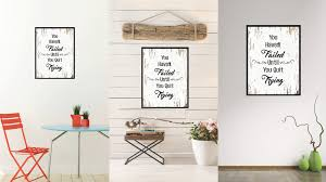 Haven Home Decor You Haven U0027t Failed Until You Quit Trying Inspirational Motivation