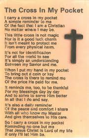 carry a cross in my pocket a simple reminder to me of the fact that i