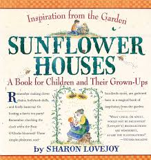 Sunflower Houses Inspiration From the GardenA Book for Children
