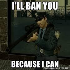 Because I Can Meme - i ll ban you because i can ct meme meme generator