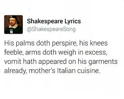 Shakespeare Lyrics Meme - shakespeare lyrics song his palms doth perspire his knees feeble