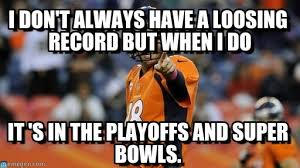 Peyton Manning Super Bowl Memes - i don t always have a loosing record but when on memegen