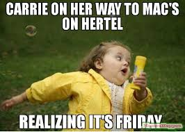 Carrie Meme - carrie on her way to mac s on hertel realizing it s friday meme