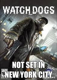 Watch Dogs Meme - not set in new york city watch dogs location quickmeme