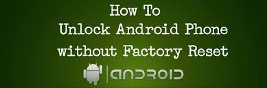 unlock android how to unlock android phone without factory reset