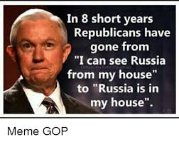 Gop Meme - in 8 short years republicans have gone from i can see russia from