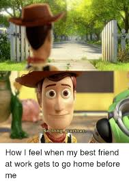 Work Friends Meme - so long partner how i feel when my best friend at work gets to go
