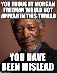 Morgan Freeman Memes - morgan freeman mislead on memegen