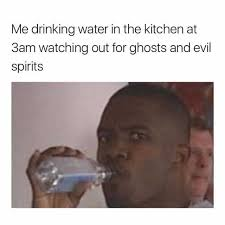 Drinking Water Meme - dopl3r com memes me drinking water in the kitchen at 3am