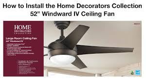 Home Decorators Collection Ceiling Fan How To Install 52 In Windward Iv Ceiling Fan Youtube