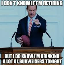 Retirement Meme - retirement ask me about budweiser peyton manning imgflip