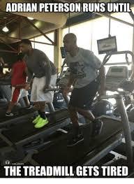 Treadmill Meme - adrian peterson runsuntil the treadmill gets tired adrian peterson