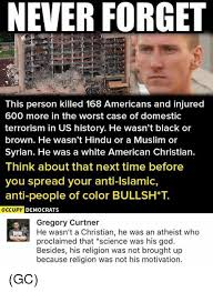 Anti Religion Memes - never forget this person killed 168 americans and injured 600 more