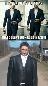 Suit Meme - men look good in suits