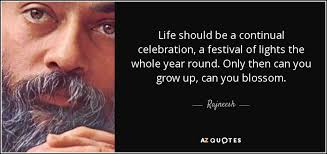 rajneesh quote should be a continual celebration a festival