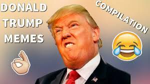Donald Trump Meme - donald trump memes compilation vines and funny edits