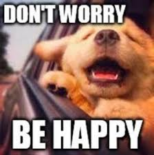 Be Happy Meme - don t worry be happy becomeanex