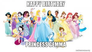 Princess Birthday Meme - happy birthday princess gemma make a meme