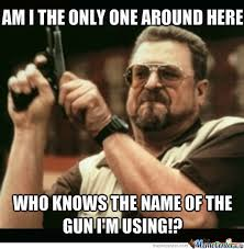 Internet Meme Names - my pet peeve with people who don t know correct gun names by