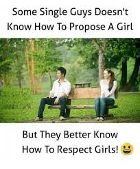 Single Guys Meme - some single guys doesn t know how to propose a girl but thev better