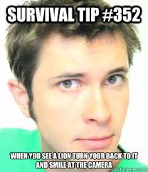 Survival Memes - survival tip 352 when you see a lion turn your back to it and