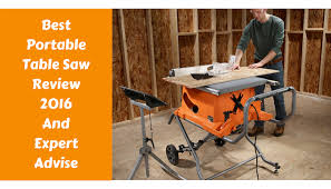 who makes the best table saw best table saw 2017 best portable table saw review and buying guide